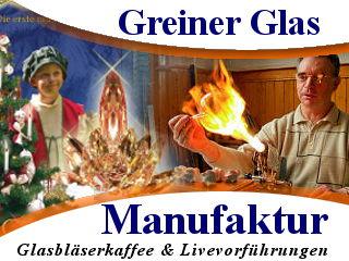 Die Greiner Glas Manufaktur zeigt ihnen Livevorführungen von Glasbläsern und hier bekommen sie dekorationsartikel aus Glas